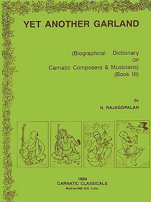 Yet Another Garland (Biographical Dictionary of Carnatic Composers & Musicians)