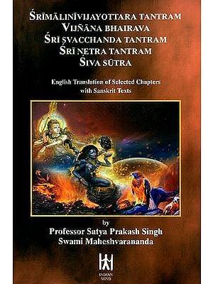 Srimalinivijayottara Tantram Vijnana Bhairava Sri Svacchanda Tantram Sri Netra Tantram Siva Sutra