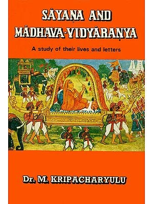 Sayana and Madhava-Vidyaranya: A Study of Their Lives and Letters (An Old and Rare Book)