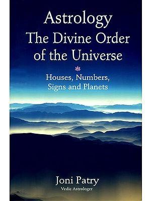Astrology The Divine Order of The Universe (Houses, Numbers, Signs and Planets)