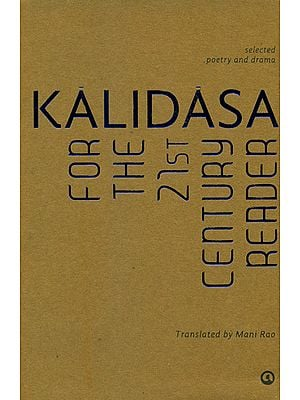 Kalidasa: For The 21st Century Reader