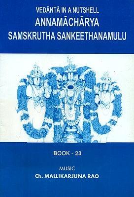 Annamacharya Samskrutha Sankeethanamulu - Vedanta in a Nut Shell (With Notation)