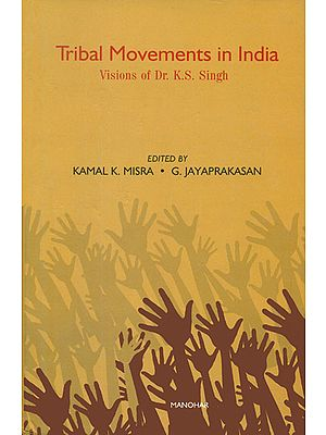 Tribal Movements in India (Visions of Dr. K. S. Singh)