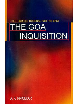 The Goa Inquisition: The Terrible Tribunal for The East (A Quatercentenary Commemoration Study of The Inquisition in Study)