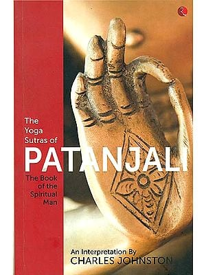 The Yoga Sutras of Patanjali (The Book of the Spiritual Man)