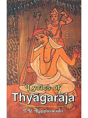 Lyrics of Thyagaraja (Cult of Devotion and Social Realism)
