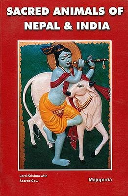 Sacred Animals of Nepal and India (With Reference to Gods and Goddesses of Hinduism and Buddhism)