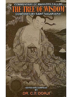 The Commentary of Manners Called The Tree of Wisdom Composed by Saint Nagarjuna