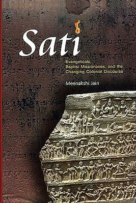 Sati (Evangelicals, Baptist Missionaries, and The Changing Colonial Discourse)