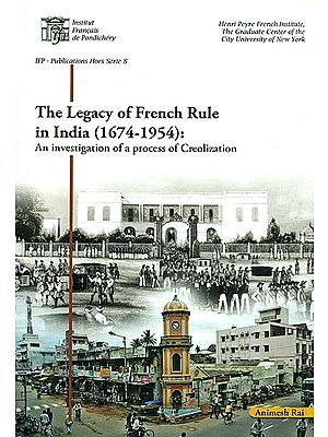 The Legacy of French Rule in India (1674-1954): An Investigation of a Process of Creolization