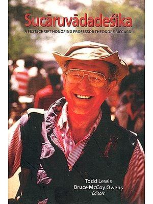 Sucaruvadadesika (A Festschrift Honoring Professor Theodore Riccardi)