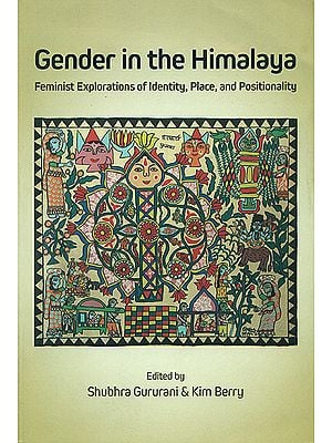 Gender in The Himalaya (Feminist Explorations of Identity, Place and Positionality)