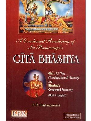 A Condensed Rendering of Sri Ramanuja's Gita Bhashya