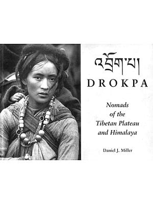 Drokpa (Nomads of The Tibetan Plateau and Himalaya)