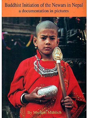 Buddhist Initiation of The Newars in Nepal a Documentation in Pictures