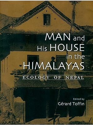 Man and His House in The Himalayas (Ecology of Nepal)