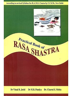 Practical Book of Rasa Shastra (Beneficial for Ayurvedic Students and Manufacturer of Ayurvedic Drugs)