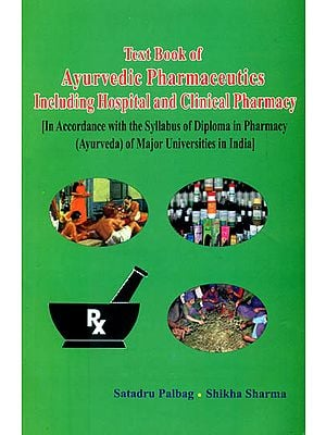 Text Book of Ayurvedic Pharmaceutics Including Hospital and Clinical Pharmacy (In Accordance with the Syllabus of Diploma in Pharmacy of Major Universities in India)