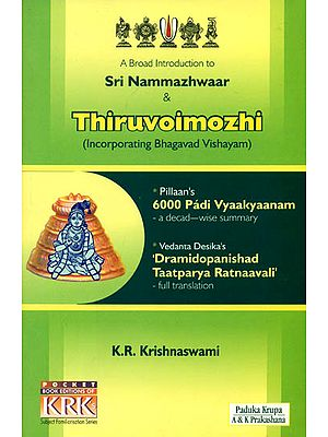 A Broad Introduction to Sri Nammazhwaar and  Thiruvoimozhi (Incorporating Bhagavad Vishayam)