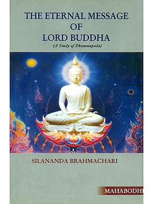 The Eternal Message of Lord Buddha (A Study of Dhammapada)