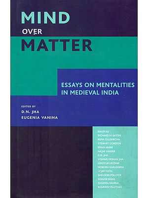 Mind Over Matter (Essays on Mentalities in Medieval India)