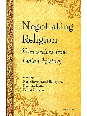 Negotiating Religion (Perspectives from Indian History)