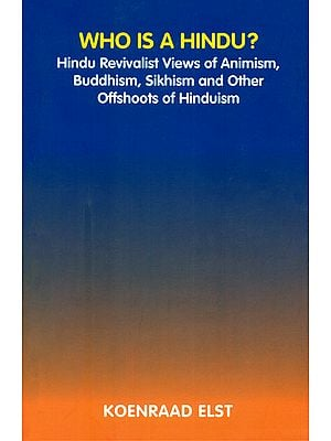 Who is a Hindu? (Hindu Revivalist Views of Animism, Buddhism, Sikhism and Other Offshoots of Hinduism)