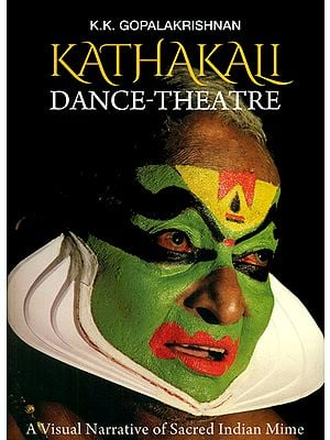Kathakali: Dance-Theatre (A Visual Narrative of Sacred Indian Mime)