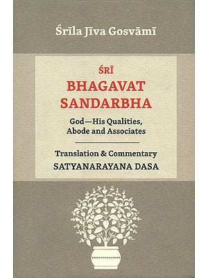 Sri Bhagavat Sandarbha (God-His Qualities, Abode and Associates)