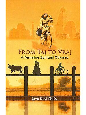 From Taj to Vraj (A Feminine Spiritual Odyssey)