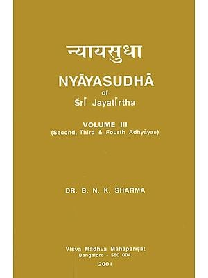 Nyaya Sudha of Sri Jayatirtha (Second Third and Fourth Adhyayas)
