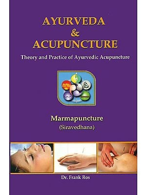 Ayurveda and Acupuncture (Theory and Practice of Ayurvedic Acupuncture)