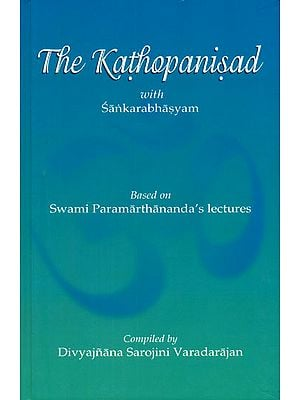 The Kathopanisad with Sankarabhasyam (Based on Swami Paramarthananda's Lectures)