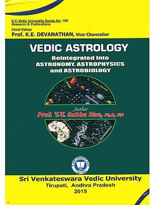 Vedic Astrology (Reintegrated into Astronomy, Astrophysics and Astrobiology)
