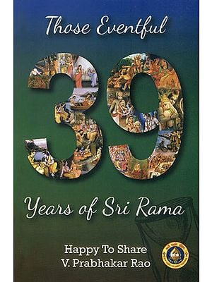 Those Eventful 39 Years of Sri Rama
