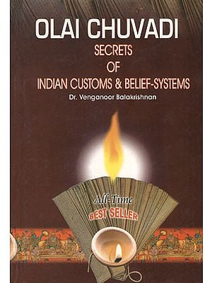 Olai Chuvadi: Secrets of Indian Customs and Belief Systems (A Scientific Approach to Indian Customs, Observances and Practices)