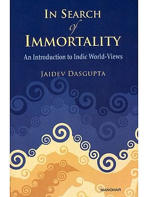 In Search of Immortality (An Introduction to Indic World-Views)