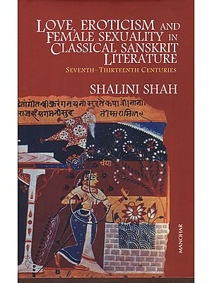 Love, Eroticism and Female Sexuality in Classical Sanskrit Literature (Seventh-Thirteenth Centuries)