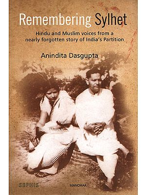 Remembering Sylhet (Hindu and Muslim Voices from a Nearly Forgotten Story of India's Partition)