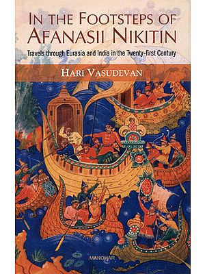 In The Footsteps of Afanasii Nikitin (Travels Through Eurasia  and India in the Twenty-First Century)