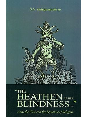 The Heathen in His Blindness (Asia, The West and The Dynamic of Religion)