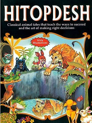 Hitopdesh (Classical Animal Tales That Teach  The Ways to Succeed and The Art of Making Right Decisions)