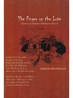 The Finger on the Lute (The Story of Mahakavi Subramania Bharati)