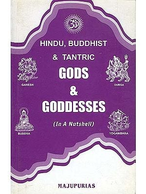 Hindu, Buddhist and Tantric Gods and Goddesses, Ritual Objects and Religious Symbols (Authentic, Accurate, Sequential, with Index and Research Based)