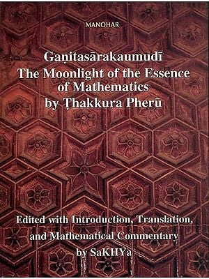 Ganitasarakaumudi The Moonlight of the Essence of Mathematics by Thakkura Pheru