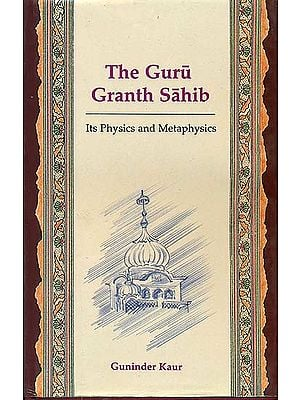 The Guru Granth Sahib (Its Physics and Metaphysics)