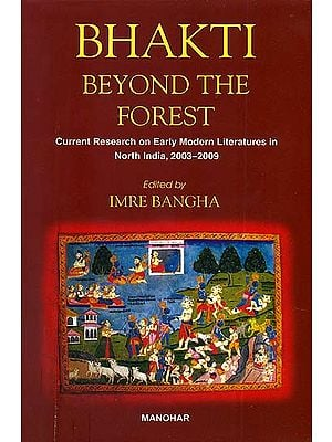 Bhakti Beyond the Forest (Current Research on Early Modern Literatures in North India, 2003-2009)