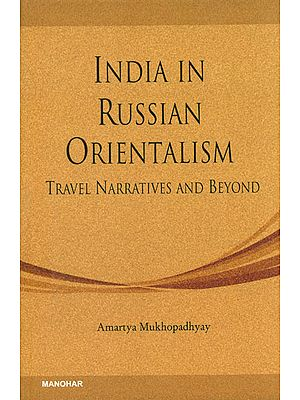 India in Russian Orientalism (Travel Narratives and Beyond)
