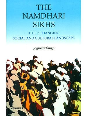 The Namdhari Sikhs: Their Changing Social and Cultural Landscape