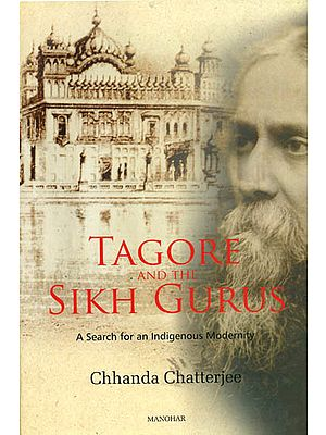 Tagore and The Sikh Gurus (A Search for an Indigenous Modernity)